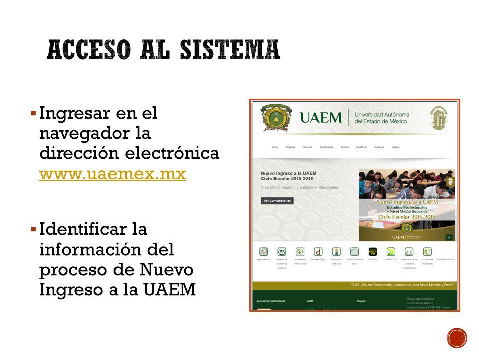  Ingresar en el navegador la dirección electrónica www.uaemex.mx www.uaemex.mx  Identificar la información del proceso de Nuevo Ingreso a la UAEM