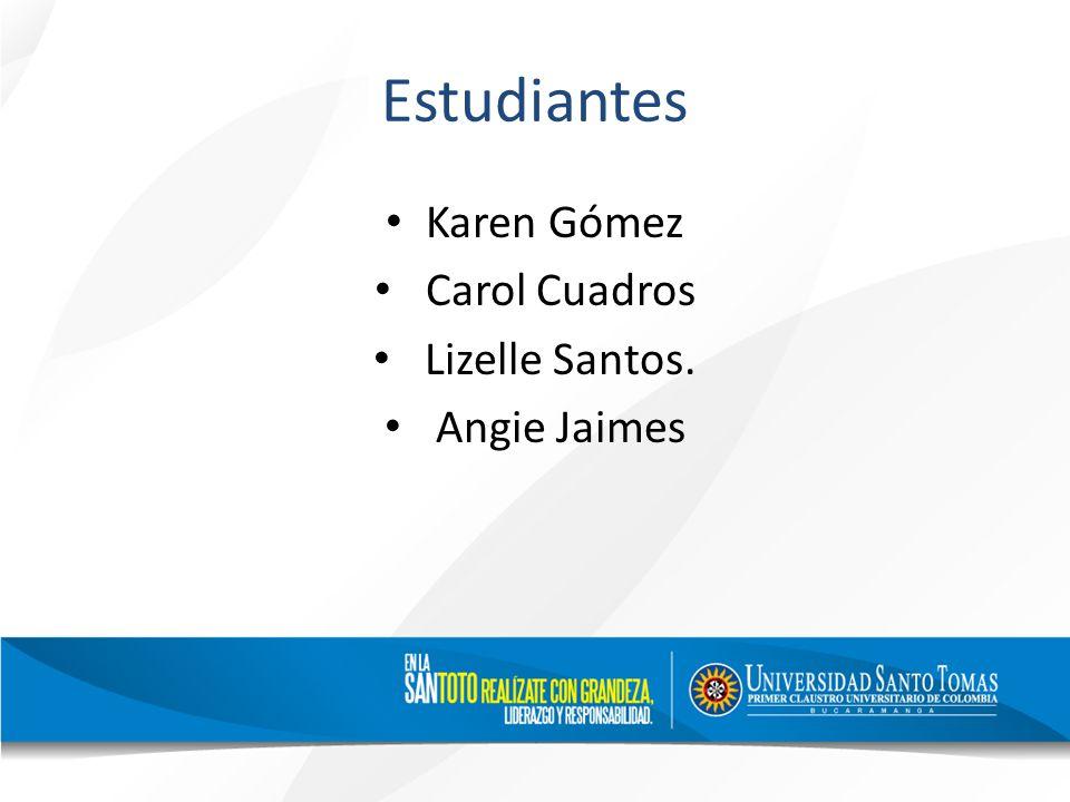 Estudiantes Karen Gómez Carol Cuadros Lizelle Santos. Angie Jaimes