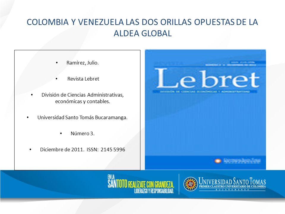 COLOMBIA Y VENEZUELA LAS DOS ORILLAS OPUESTAS DE LA ALDEA GLOBAL Ramírez, Julio.