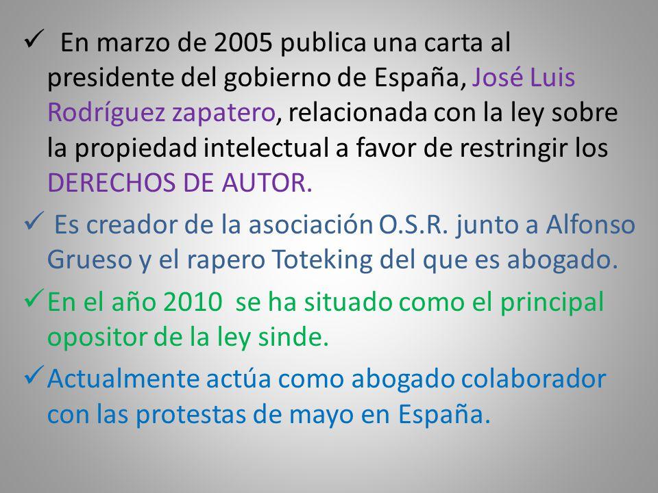 En marzo de 2005 publica una carta al presidente del gobierno de España, José Luis Rodríguez zapatero, relacionada con la ley sobre la propiedad intelectual a favor de restringir los DERECHOS DE AUTOR.