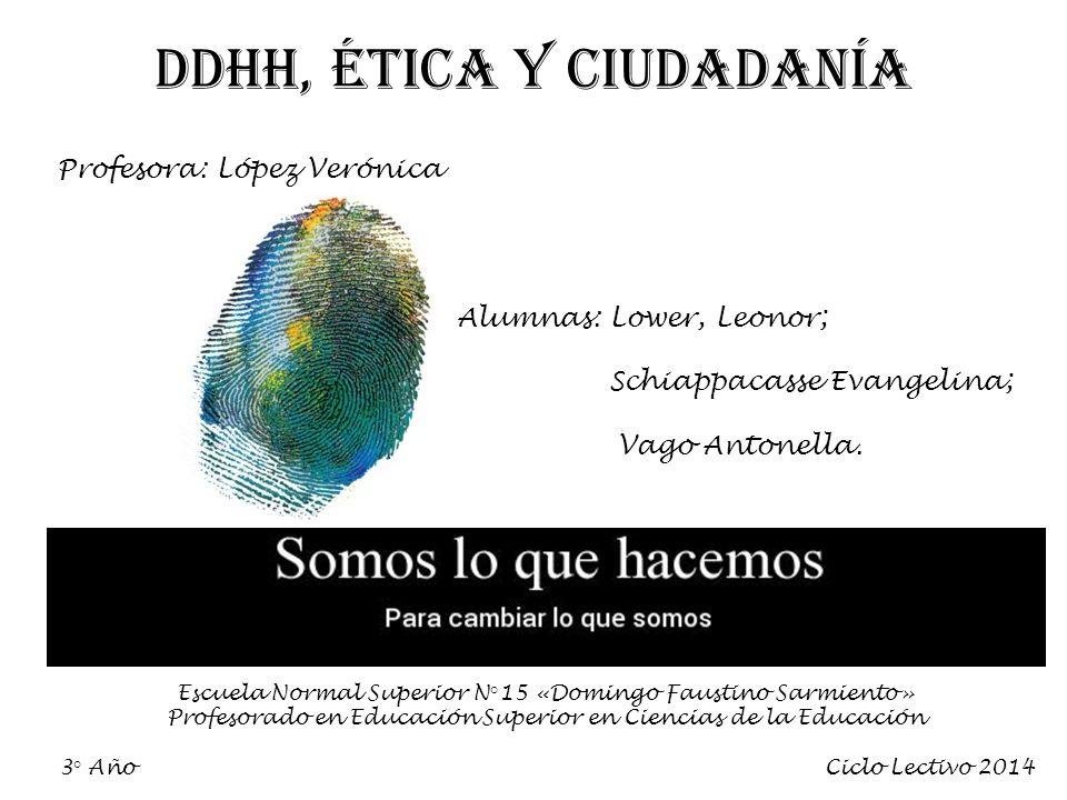 DDHH, Ética y Ciudadanía Profesora: López Verónica Alumnas: Lower, Leonor; Schiappacasse Evangelina; Vago Antonella.