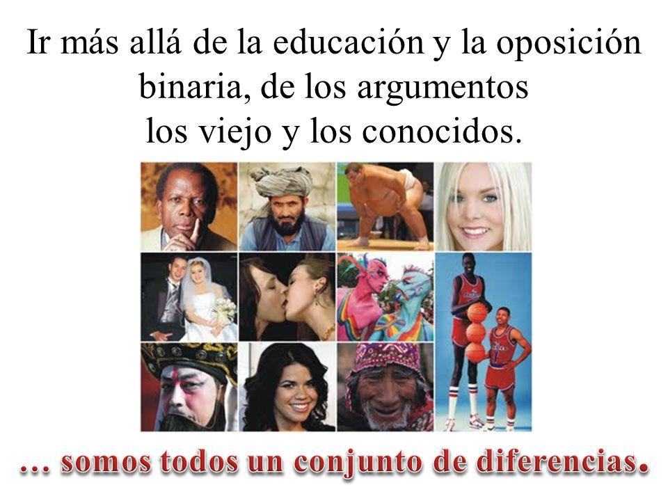 Ir más allá de la educación y la oposición binaria, de los argumentos los viejo y los conocidos.