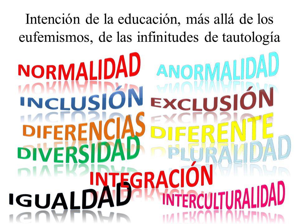 Intención de la educación, más allá de los eufemismos, de las infinitudes de tautología
