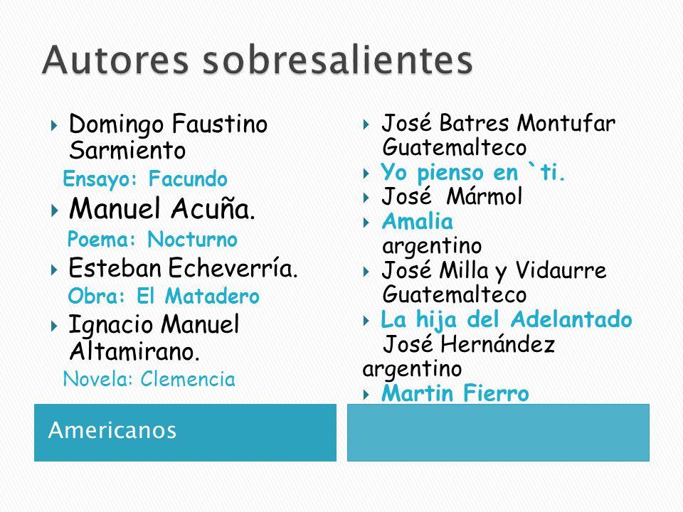 Americanos  Domingo Faustino Sarmiento Ensayo: Facundo  Manuel Acuña.