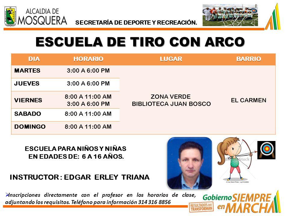 ESCUELA DE TIRO CON ARCO DIAHORARIOLUGARBARRIO MARTES3:00 A 6:00 PM ZONA VERDE BIBLIOTECA JUAN BOSCO EL CARMEN JUEVES3:00 A 6:00 PM VIERNES 8:00 A 11:00 AM 3:00 A 6:00 PM SABADO8:00 A 11:00 AM DOMINGO8:00 A 11:00 AM SECRETARÍA DE DEPORTE Y RECREACIÓN.