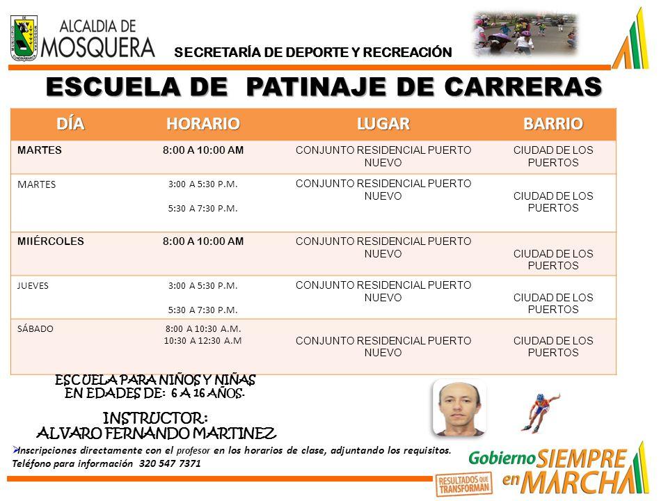 ESCUELA DE PATINAJE DE CARRERAS DÍAHORARIOLUGARBARRIO MARTES8:00 A 10:00 AM CONJUNTO RESIDENCIAL PUERTO NUEVO CIUDAD DE LOS PUERTOS MARTES 3:00 A 5:30 P.M.