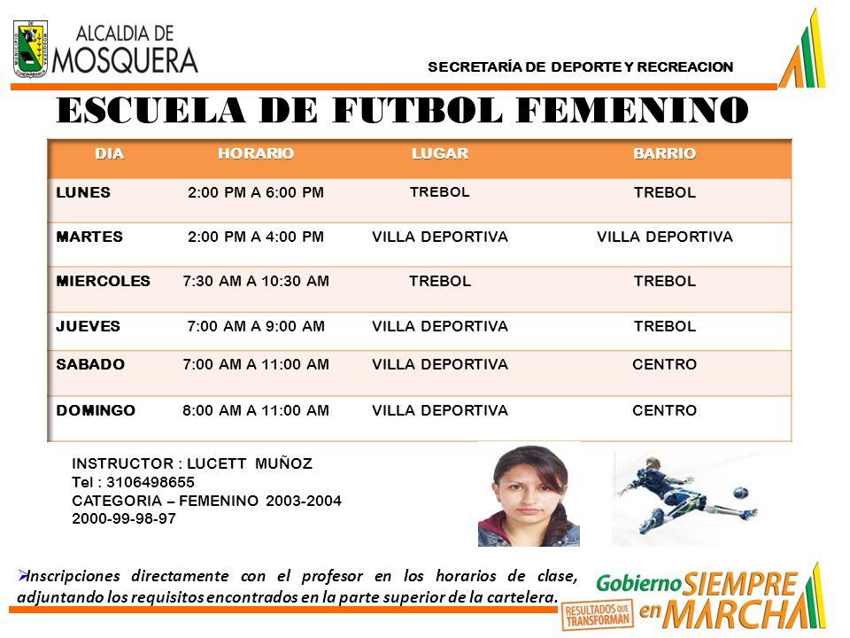 ESCUELA DE FUTBOL FEMENINO SECRETARÍA DE DEPORTE Y RECREACION INSTRUCTOR : LUCETT MUÑOZ Tel : 3106498655 CATEGORIA – FEMENINO 2003-2004 2000-99-98-97  Inscripciones directamente con el profesor en los horarios de clase, adjuntando los requisitos encontrados en la parte superior de la cartelera.