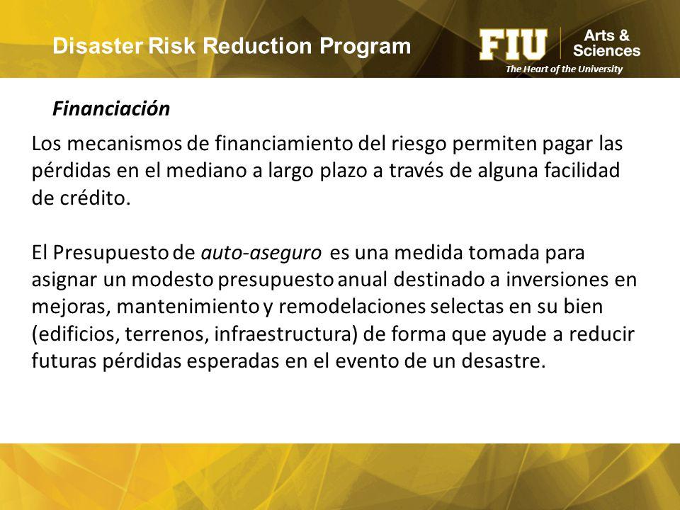 Disaster Risk Reduction Program Financiación The Heart of the University Los mecanismos de financiamiento del riesgo permiten pagar las pérdidas en el mediano a largo plazo a través de alguna facilidad de crédito.