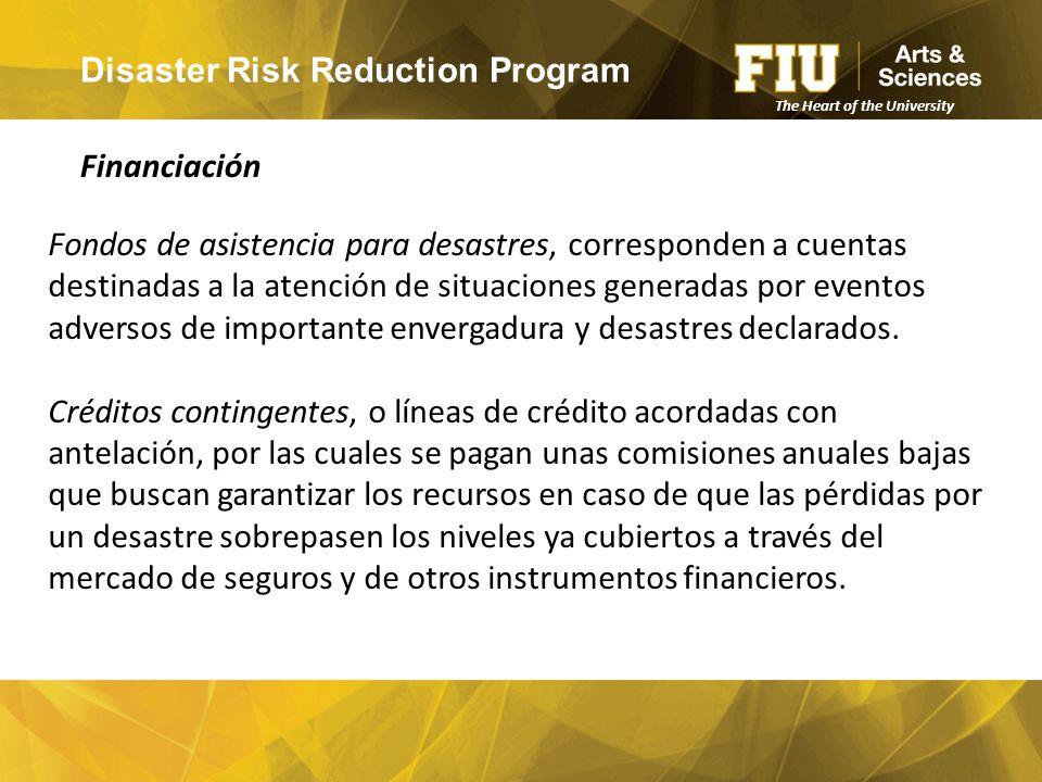 Disaster Risk Reduction Program Financiación The Heart of the University Fondos de asistencia para desastres, corresponden a cuentas destinadas a la atención de situaciones generadas por eventos adversos de importante envergadura y desastres declarados.