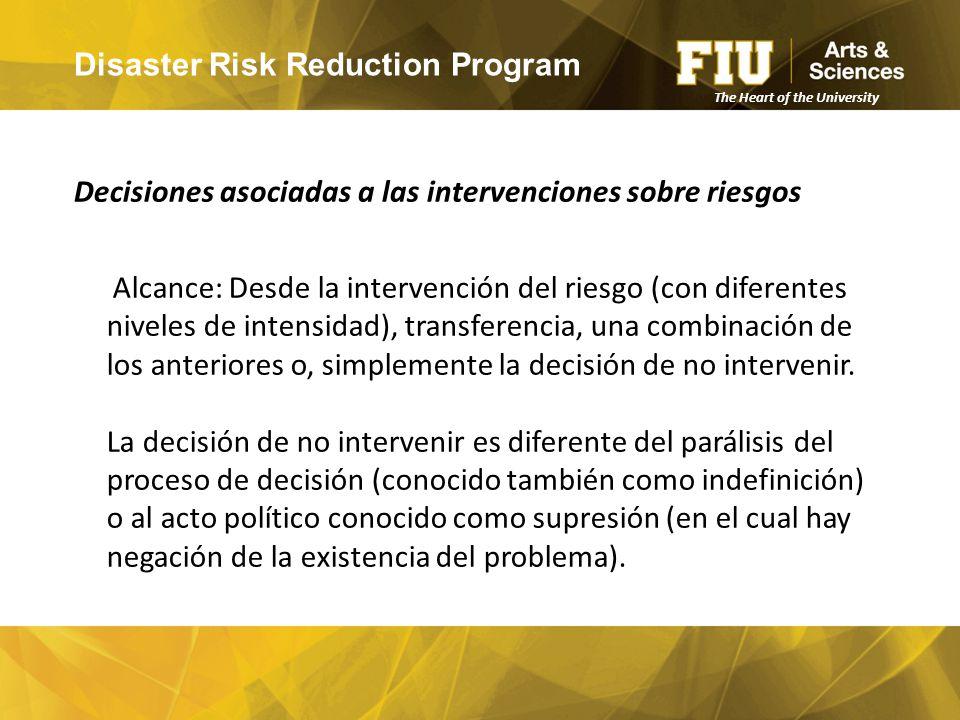 Disaster Risk Reduction Program Decisiones asociadas a las intervenciones sobre riesgos The Heart of the University Alcance: Desde la intervención del riesgo (con diferentes niveles de intensidad), transferencia, una combinación de los anteriores o, simplemente la decisión de no intervenir.