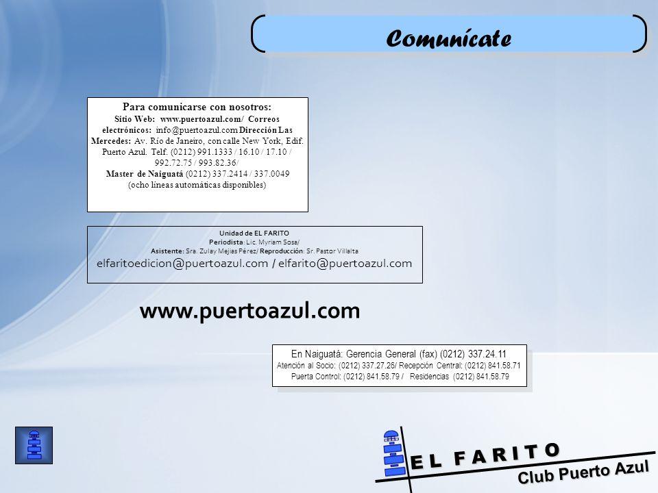 Club Puerto Azul E L F A R I T O Para comunicarse con nosotros: Sitio Web: www.puertoazul.com/ Correos electrónicos: info@puertoazul.com Dirección Las Mercedes: Av.