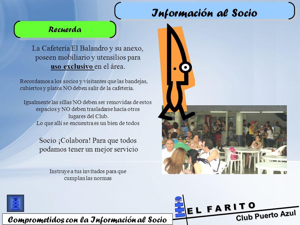Club Puerto Azul E L F A R I T O Información al Socio Comprometidos con la Información al Socio Recuerda La Cafetería El Balandro y su anexo, poseen mobiliario y utensilios para uso exclusivo en el área.