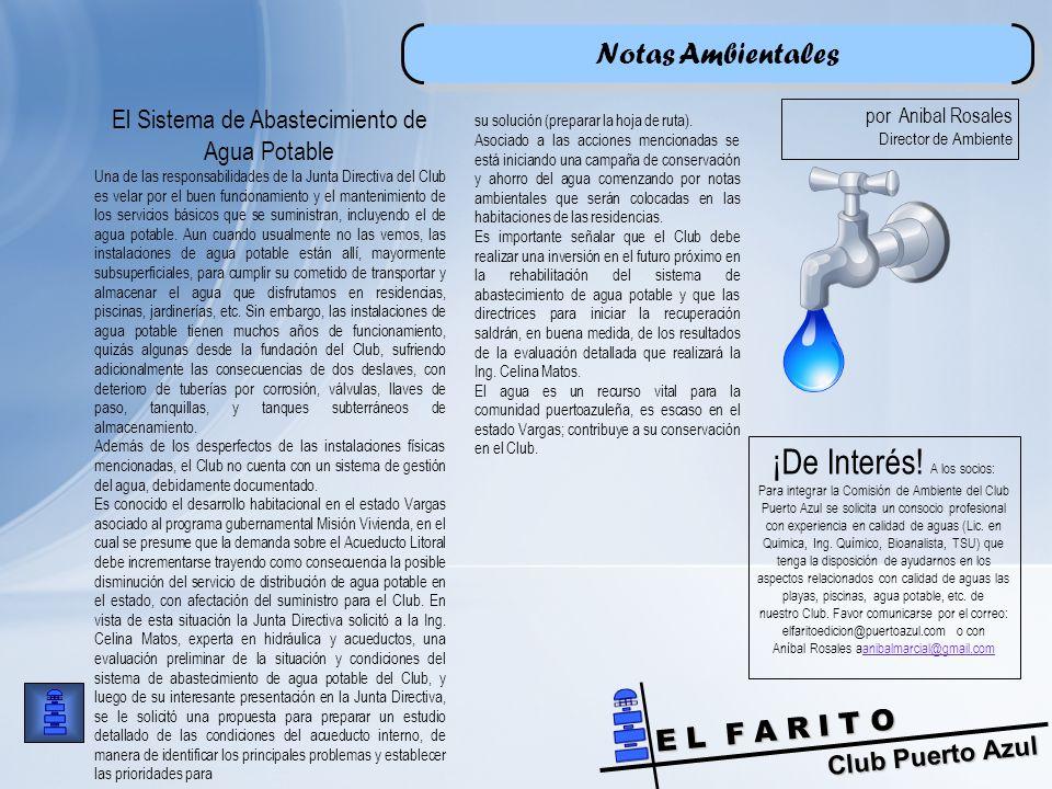 Club Puerto Azul E L F A R I T O Notas Ambientales El Sistema de Abastecimiento de Agua Potable Una de las responsabilidades de la Junta Directiva del Club es velar por el buen funcionamiento y el mantenimiento de los servicios básicos que se suministran, incluyendo el de agua potable.