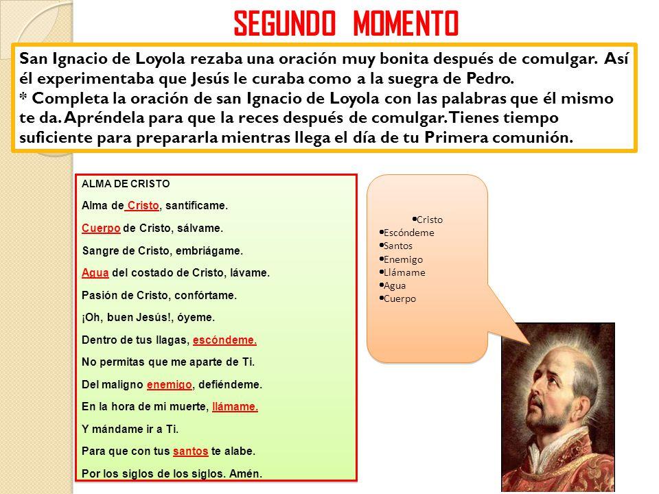 SEGUNDO MOMENTO San Ignacio de Loyola rezaba una oración muy bonita después de comulgar.
