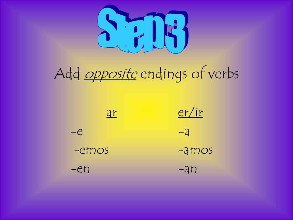 Add opposite endings of verbs arer/ir -e -a -emos -amos -en -an