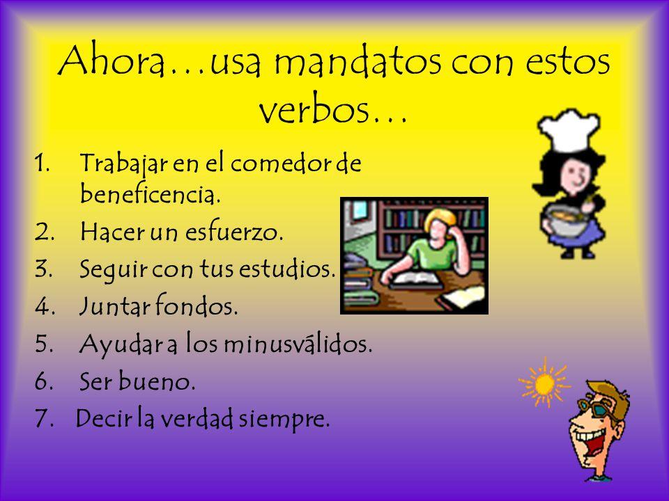 Ahora…usa mandatos con estos verbos… 1.Trabajar en el comedor de beneficencia.