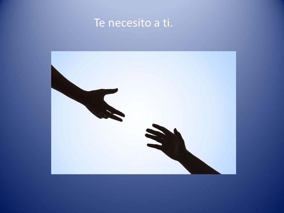 Te necesito a ti.