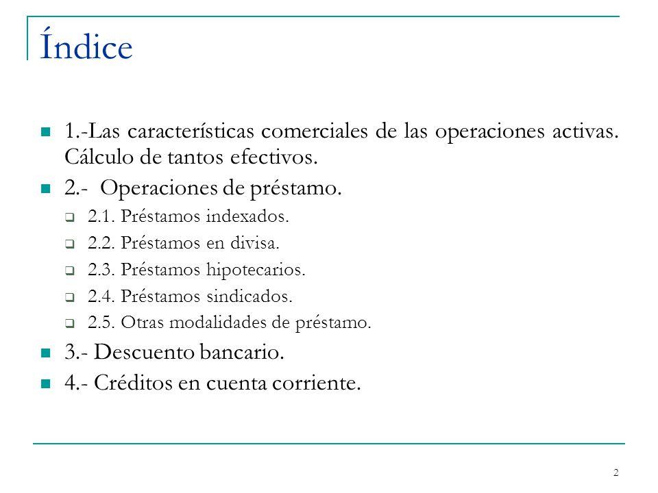 2 Índice 1.-Las características comerciales de las operaciones activas.