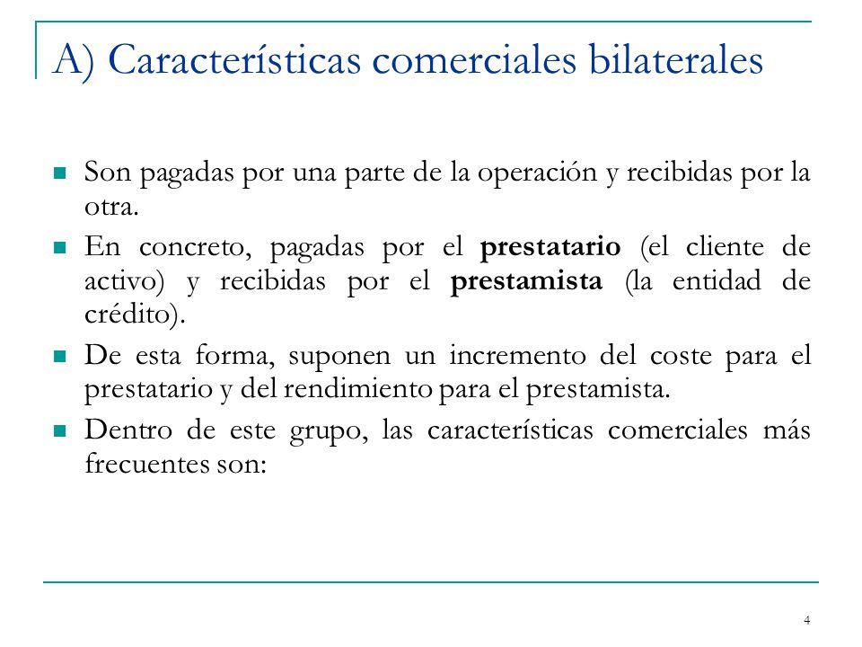 4 A) Características comerciales bilaterales Son pagadas por una parte de la operación y recibidas por la otra.