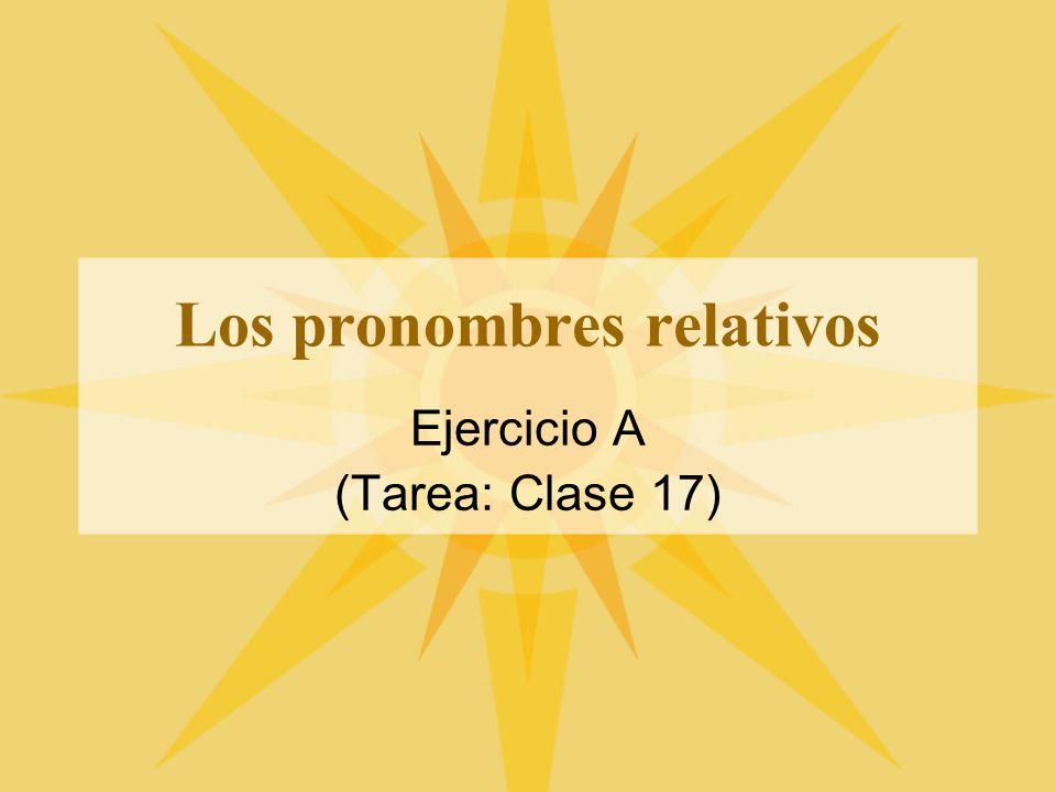 Los pronombres relativos Ejercicio A (Tarea: Clase 17)