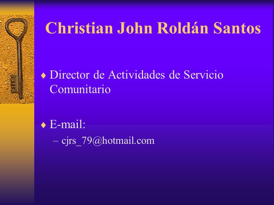 Christian John Roldán Santos  Director de Actividades de Servicio Comunitario  E-mail: –cjrs_79@hotmail.com