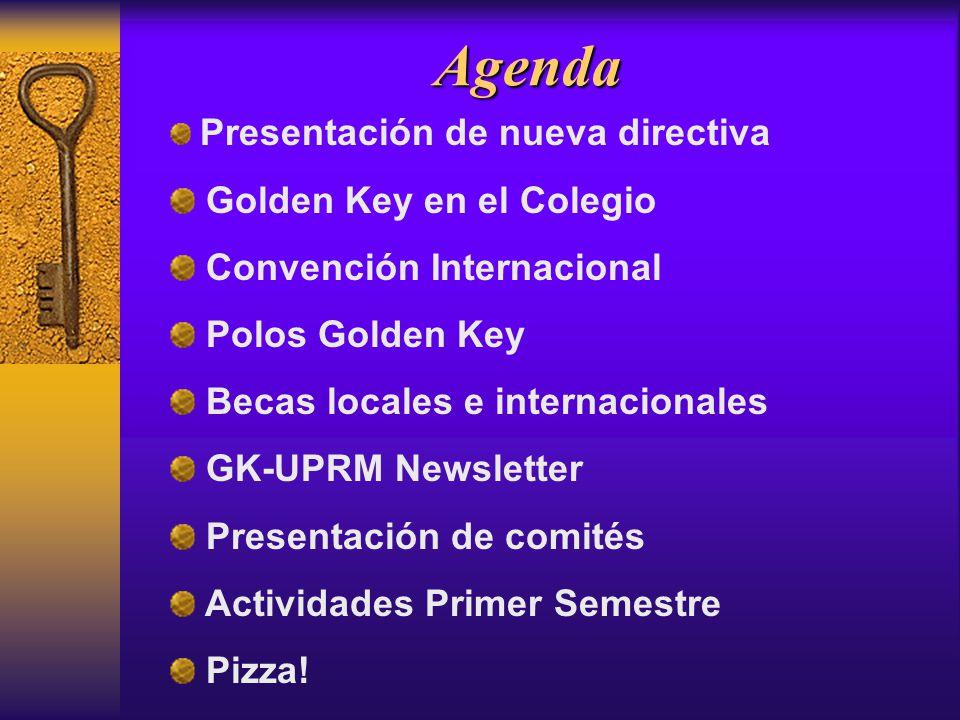Agenda Presentación de nueva directiva Golden Key en el Colegio Convención Internacional Polos Golden Key Becas locales e internacionales GK-UPRM Newsletter Presentación de comités Actividades Primer Semestre Pizza!