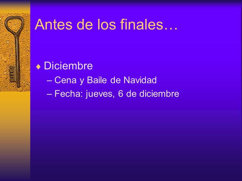 Antes de los finales…  Diciembre –Cena y Baile de Navidad –Fecha: jueves, 6 de diciembre