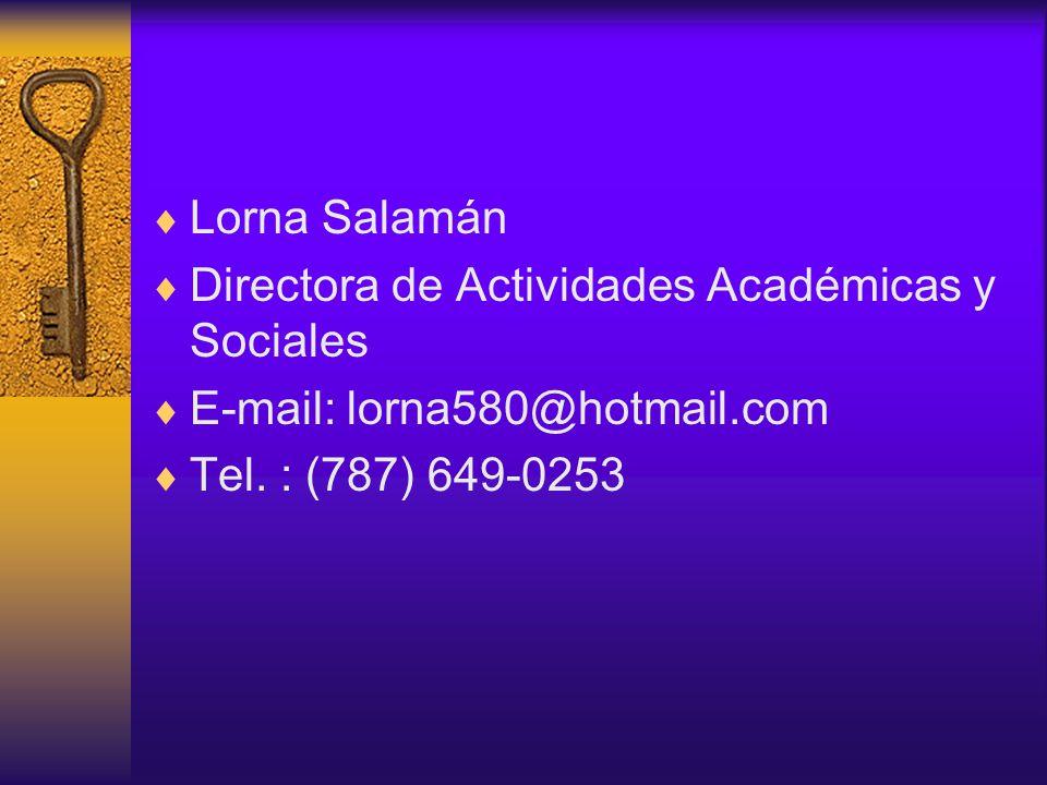  Lorna Salamán  Directora de Actividades Académicas y Sociales  E-mail: lorna580@hotmail.com  Tel.