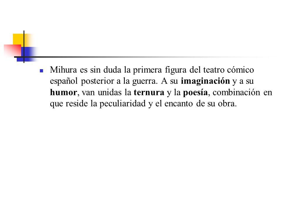 Mihura es sin duda la primera figura del teatro cómico español posterior a la guerra.