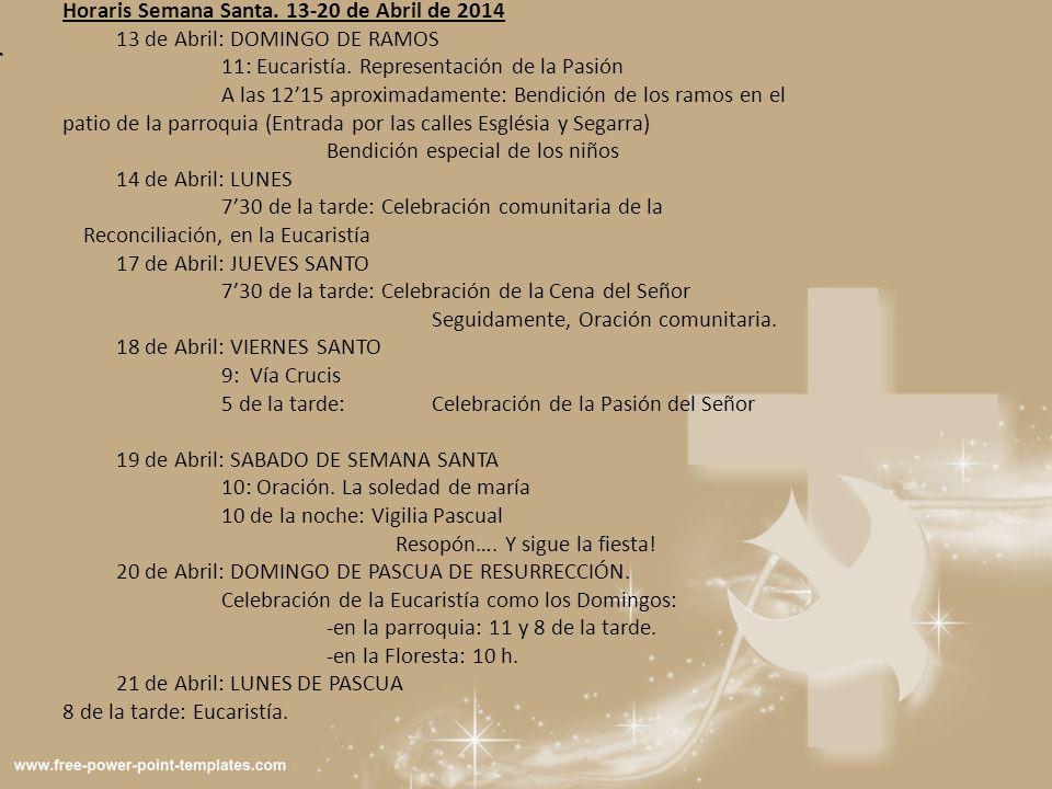 Horaris Semana Santa. 13-20 de Abril de 2014 13 de Abril: DOMINGO DE RAMOS 11: Eucaristía.