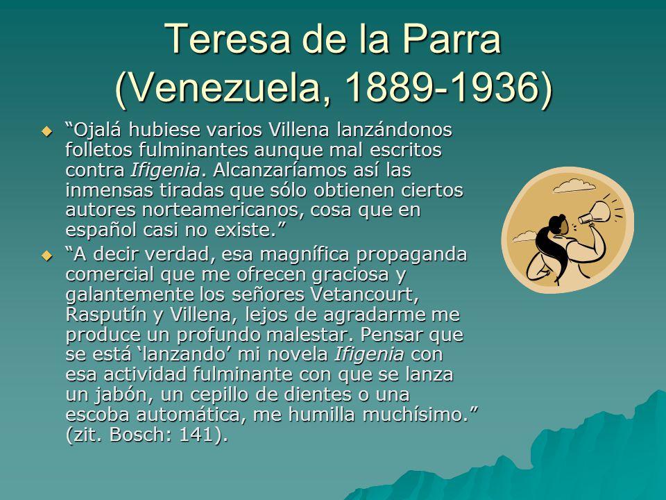 Teresa de la Parra (Venezuela, 1889-1936)  Ojalá hubiese varios Villena lanzándonos folletos fulminantes aunque mal escritos contra Ifigenia.