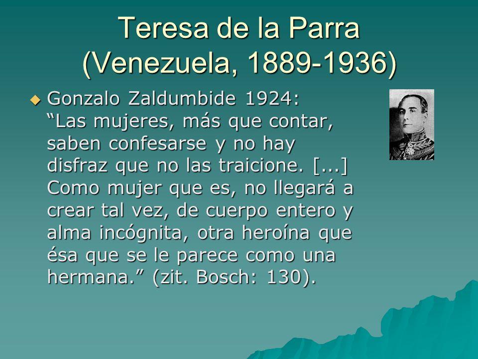 Teresa de la Parra (Venezuela, 1889-1936)  Gonzalo Zaldumbide 1924: Las mujeres, más que contar, saben confesarse y no hay disfraz que no las traicione.