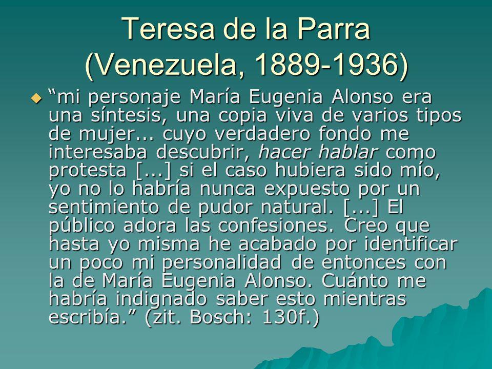 Teresa de la Parra (Venezuela, 1889-1936)  mi personaje María Eugenia Alonso era una síntesis, una copia viva de varios tipos de mujer...