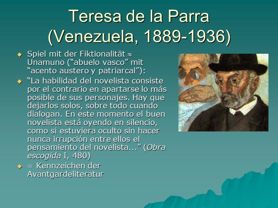 Teresa de la Parra (Venezuela, 1889-1936)  Spiel mit der Fiktionalität  Unamuno ( abuelo vasco mit acento austero y patriarcal ):  La habilidad del novelista consiste por el contrario en apartarse lo más posible de sus personajes.