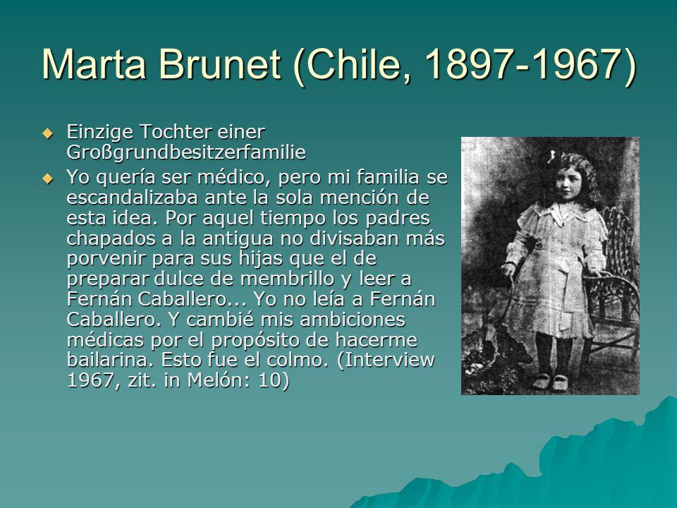 Marta Brunet (Chile, 1897-1967)  Einzige Tochter einer Großgrundbesitzerfamilie  Yo quería ser médico, pero mi familia se escandalizaba ante la sola mención de esta idea.