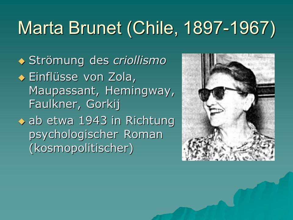 Marta Brunet (Chile, 1897-1967)  Strömung des criollismo  Einflüsse von Zola, Maupassant, Hemingway, Faulkner, Gorkij  ab etwa 1943 in Richtung psychologischer Roman (kosmopolitischer)