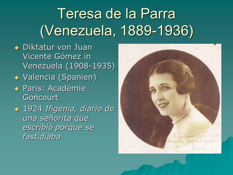 Teresa de la Parra (Venezuela, 1889-1936)  Diktatur von Juan Vicente Gómez in Venezuela (1908-1935)  Valencia (Spanien)  Paris: Académie Goncourt  1924 Ifigenia, diario de una señorita que escribió porque se fastidiaba