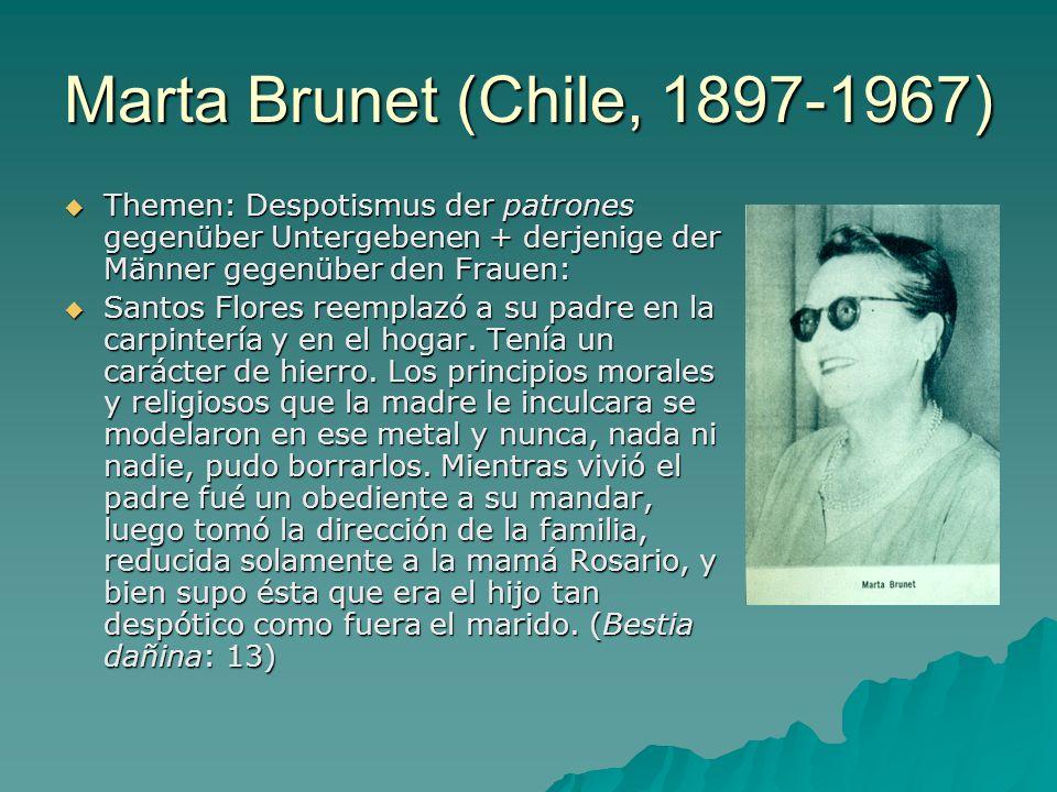 Marta Brunet (Chile, 1897-1967)  Themen: Despotismus der patrones gegenüber Untergebenen + derjenige der Männer gegenüber den Frauen:  Santos Flores reemplazó a su padre en la carpintería y en el hogar.