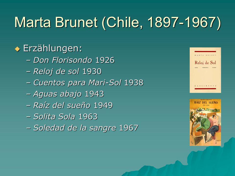 Marta Brunet (Chile, 1897-1967)  Erzählungen: –Don Florisondo 1926 –Reloj de sol 1930 –Cuentos para Mari-Sol 1938 –Aguas abajo 1943 –Raíz del sueño 1949 –Solita Sola 1963 –Soledad de la sangre 1967