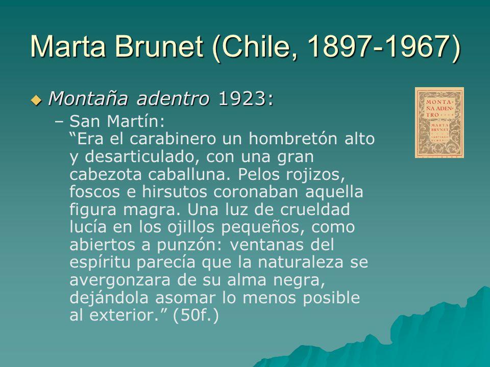 Marta Brunet (Chile, 1897-1967)  Montaña adentro 1923: – –San Martín: Era el carabinero un hombretón alto y desarticulado, con una gran cabezota caballuna.