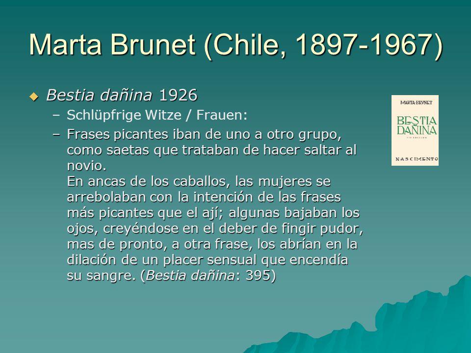 Marta Brunet (Chile, 1897-1967)  Bestia dañina 1926 – –Schlüpfrige Witze / Frauen: –Frases picantes iban de uno a otro grupo, como saetas que trataban de hacer saltar al novio.