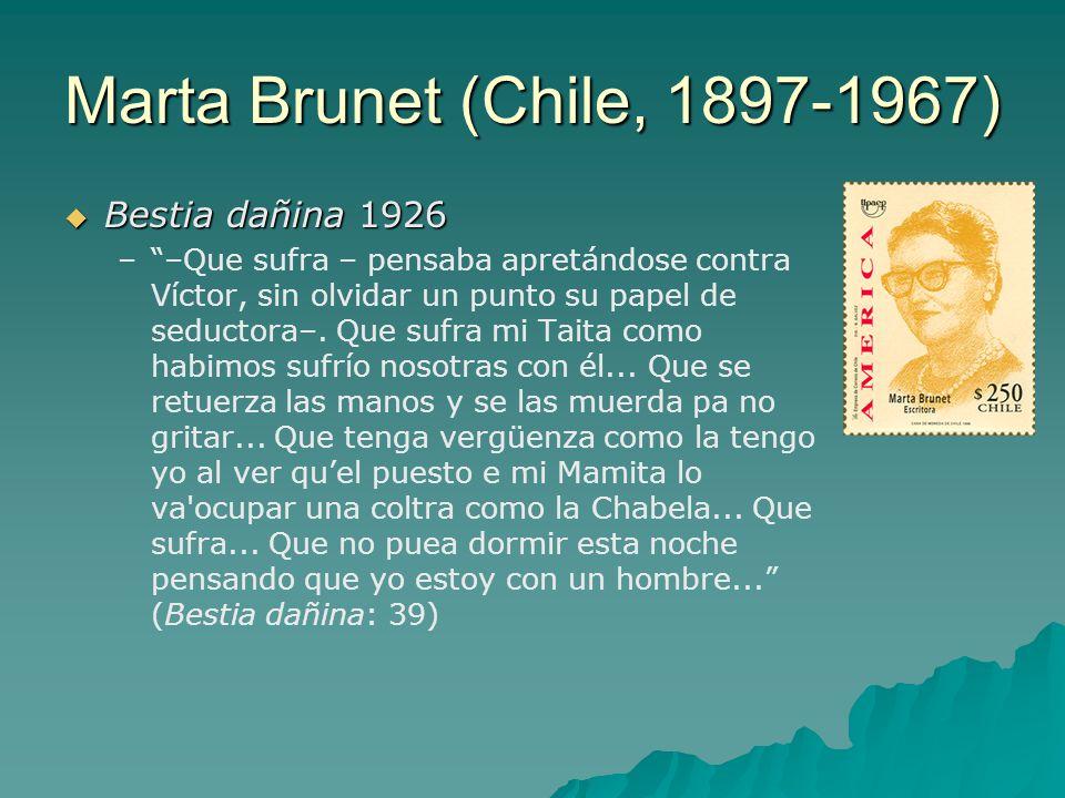 Marta Brunet (Chile, 1897-1967)  Bestia dañina 1926 – – –Que sufra – pensaba apretándose contra Víctor, sin olvidar un punto su papel de seductora–.