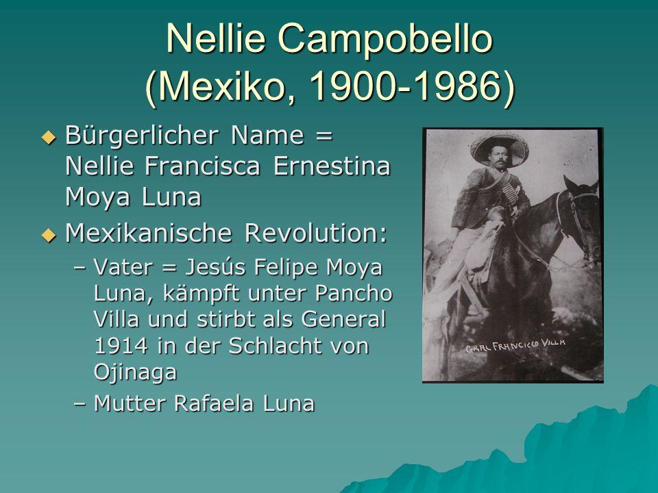 Nellie Campobello (Mexiko, 1900-1986)  Bürgerlicher Name = Nellie Francisca Ernestina Moya Luna  Mexikanische Revolution: –Vater = Jesús Felipe Moya Luna, kämpft unter Pancho Villa und stirbt als General 1914 in der Schlacht von Ojinaga –Mutter Rafaela Luna