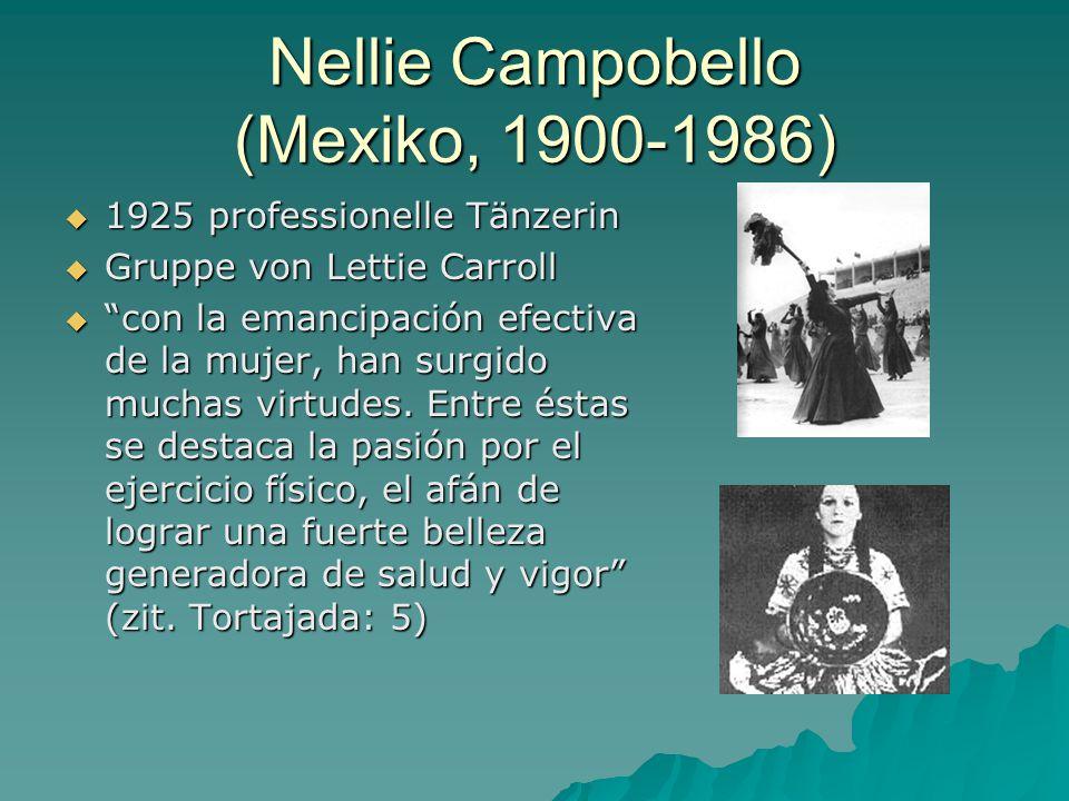 Nellie Campobello (Mexiko, 1900-1986)  1925 professionelle Tänzerin  Gruppe von Lettie Carroll  con la emancipación efectiva de la mujer, han surgido muchas virtudes.