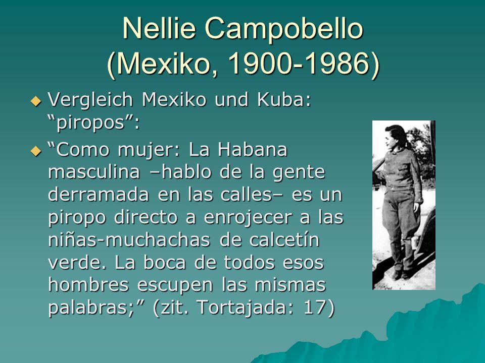 Nellie Campobello (Mexiko, 1900-1986)  Vergleich Mexiko und Kuba: piropos :  Como mujer: La Habana masculina –hablo de la gente derramada en las calles– es un piropo directo a enrojecer a las niñas-muchachas de calcetín verde.