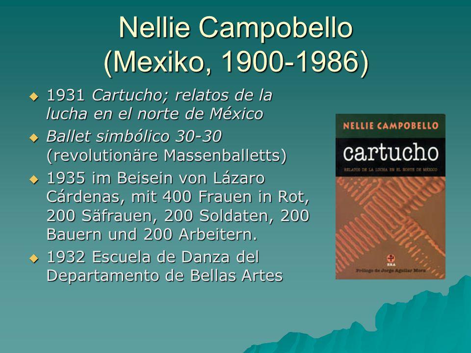 Nellie Campobello (Mexiko, 1900-1986)  1931 Cartucho; relatos de la lucha en el norte de México  Ballet simbólico 30-30 (revolutionäre Massenballetts)  1935 im Beisein von Lázaro Cárdenas, mit 400 Frauen in Rot, 200 Säfrauen, 200 Soldaten, 200 Bauern und 200 Arbeitern.