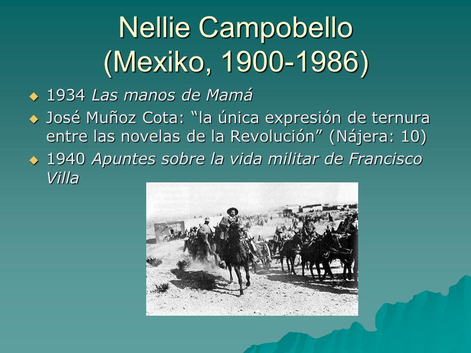 Nellie Campobello (Mexiko, 1900-1986)  1934 Las manos de Mamá  José Muñoz Cota: la única expresión de ternura entre las novelas de la Revolución (Nájera: 10)  1940 Apuntes sobre la vida militar de Francisco Villa