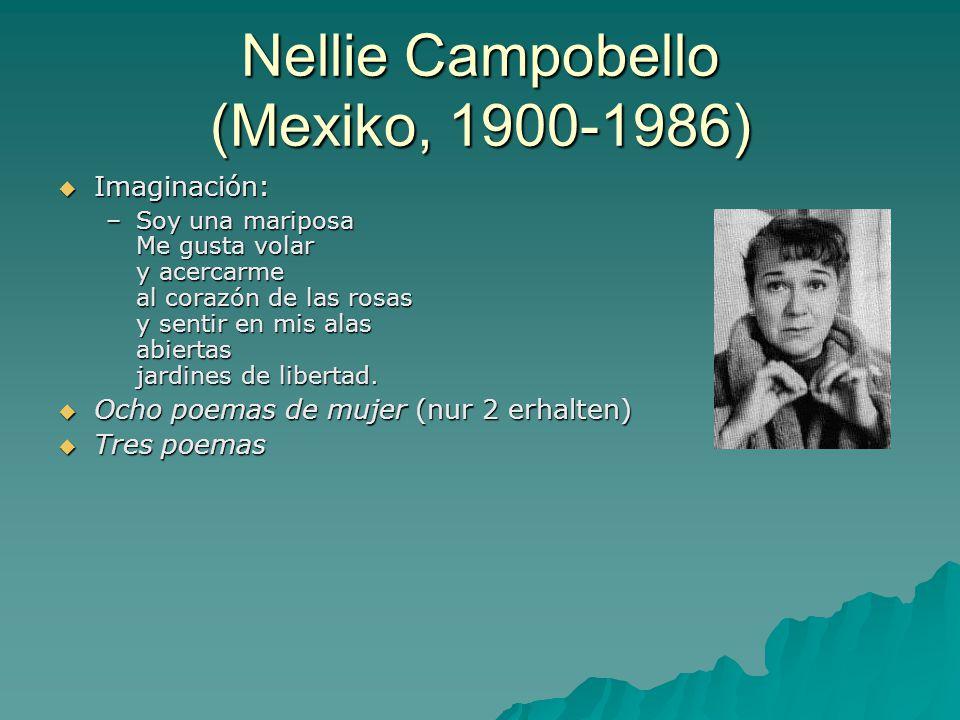 Nellie Campobello (Mexiko, 1900-1986)  Imaginación: –Soy una mariposa Me gusta volar y acercarme al corazón de las rosas y sentir en mis alas abiertas jardines de libertad.