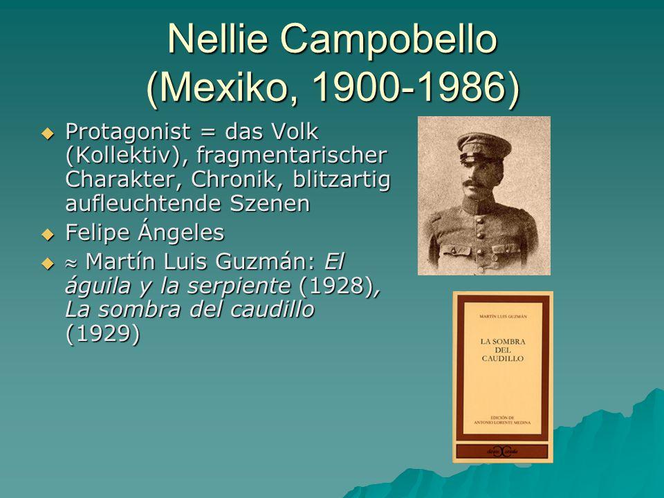 Nellie Campobello (Mexiko, 1900-1986)  Protagonist = das Volk (Kollektiv), fragmentarischer Charakter, Chronik, blitzartig aufleuchtende Szenen  Felipe Ángeles   Martín Luis Guzmán: El águila y la serpiente (1928), La sombra del caudillo (1929)