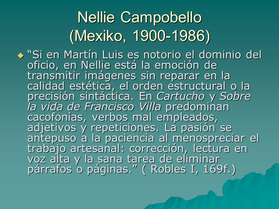 Nellie Campobello (Mexiko, 1900-1986)  Si en Martín Luis es notorio el dominio del oficio, en Nellie está la emoción de transmitir imágenes sin reparar en la calidad estética, el orden estructural o la precisión sintáctica.